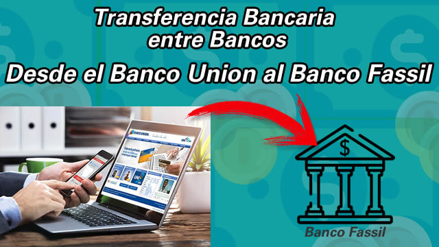 5 Union – Transferencia a otro Banco (al banco Fassil)